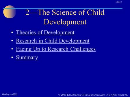 McGraw-Hill © 2004 The McGraw-Hill Companies, Inc. All rights reserved.. Slide 1 2—The Science of Child Development Theories of Development Research in.