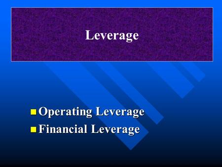 Leverage n Operating Leverage n Financial Leverage.