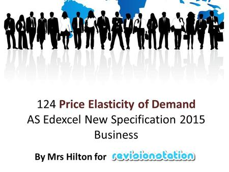 124 Price Elasticity of Demand AS Edexcel New Specification 2015 Business By Mrs Hilton for.
