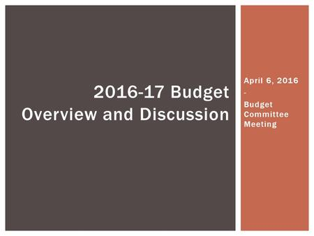 April 6, 2016 - Budget Committee Meeting 2016-17 Budget Overview and Discussion.