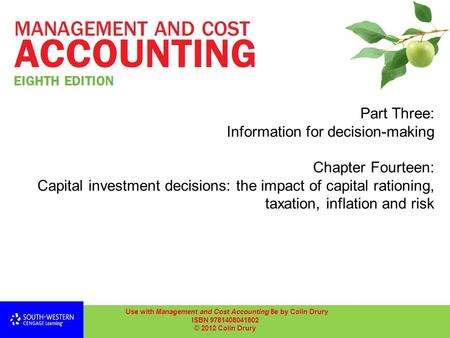 Part Three: Information for decision-making Chapter Fourteen: Capital investment decisions: the impact of capital rationing, taxation, inflation and risk.
