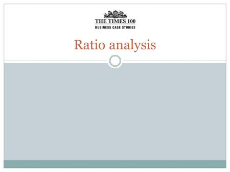 Ratio analysis. Ratio analysis is used to help interpret a firm's financial data. The five main types of ratios are: Profitability ratios Liquidity ratios.