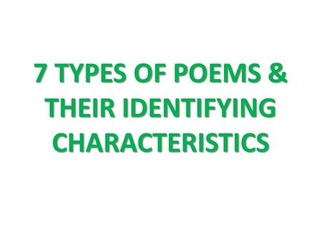 7 TYPES OF POEMS & THEIR IDENTIFYING CHARACTERISTICS.