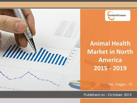 Animal Health Market in North America 2015 - 2019 Published on : October- 2015 No. Pages : 75.