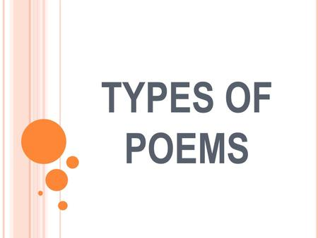 TYPES OF POEMS. HAIKU A three-line Japanese form of poetry. The first and third lines each have 5 syllables, and the second line has 7 syllables.