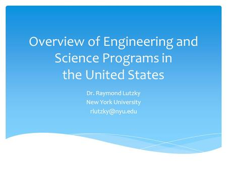 Overview of Engineering and Science Programs in the United States Dr. Raymond Lutzky New York University