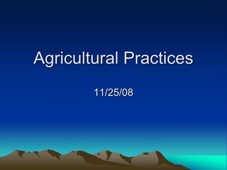Agricultural Practices 11/25/08. Irrigation The artificial provision of water to support agriculture –Rice and corn require large amounts of water, whereas.