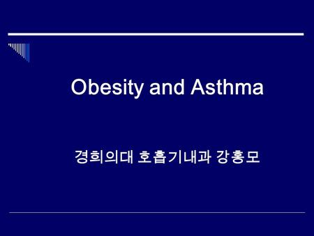 Obesity and Asthma 경희의대 호흡기내과 강홍모. Factors Influencing the Development and Expression of Asthma  Host Factors Genetic, e.g.,  Genes pre-disposing to.