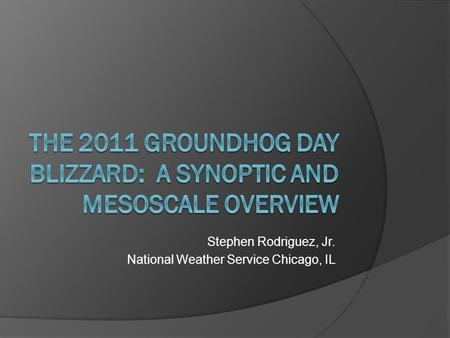 Stephen Rodriguez, Jr. National Weather Service Chicago, IL.