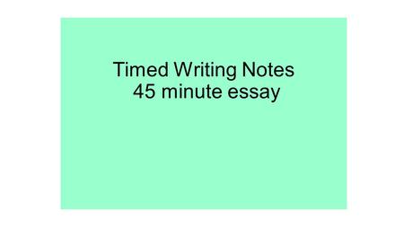 Timed Writing Notes 45 minute essay. Essay Guidelines- Structuring the Essay The essay should have three parts: – Introduction – Body – Conclusion.