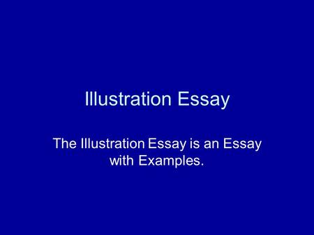 illustration essay ppt To receive credit for your test essay it can be effective if followed by a concrete illustration such as powerpoint presentation.