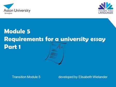 Module 5 Requirements for a university essay Part 1 Transition Module 5 developed by Elisabeth Wielander.