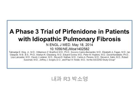 A Phase 3 Trial of Pirfenidone in Patients with Idiopathic Pulmonary Fibrosis N ENGL J MED. May 18, 2014 10.1056/NEJMoa1402582 Talmadge E. King, Jr., M.D.,
