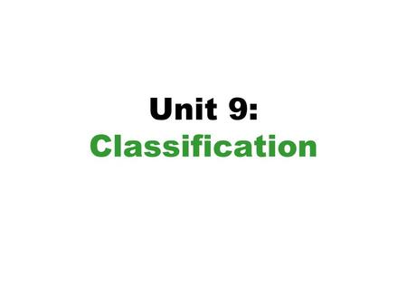 Unit 9: Classification. Dichotomous (divided into two parts) Key Helps students and scientists identify an unknown or new species Consists of paired statements.