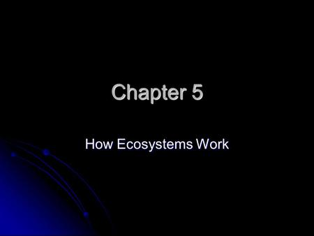 Chapter 5 How Ecosystems Work. Section 1 - Energy Flow in Ecosystems Life Depends on the Sun Life Depends on the Sun Photosynthesis (know formula) Photosynthesis.