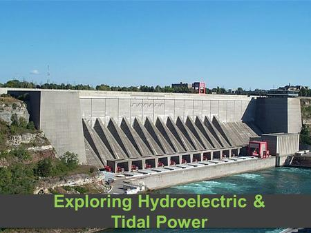 Exploring Hydroelectric & Tidal Power. What is Hydroelectric & Tidal Power Hydropower is the using of the force of moving water to generate electricity.