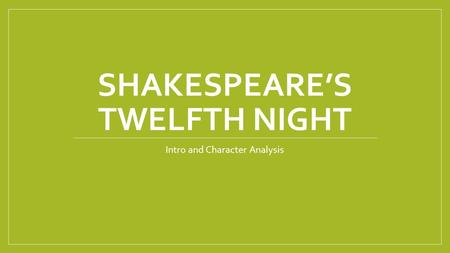 an introduction to the literary analysis of twelfth night William shakespeare's twelfth night, is a rich comedy delving into the innate human desire for love shakespeare uses these characters merely as vessels for a larger insight into society as a whole no person wants what they can truly have , but rather, what they cannot shakespeare conveys a cryptic.
