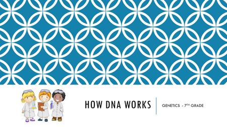 HOW DNA WORKS GENETICS - 7 TH GRADE. HOW DNA WORKS Almost every cell in your body contains about 2 meters of DNA. DNA is found in the cells of ALL organisms.