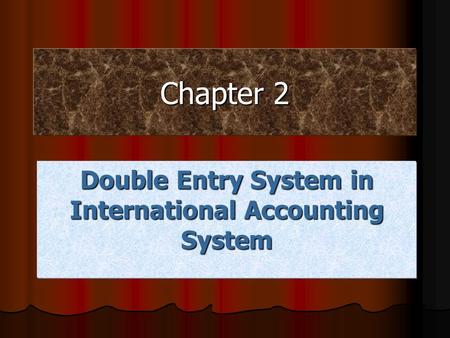 Chapter 2 Double Entry System in International Accounting System.