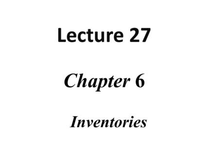 Chapter 6 Inventories Lecture 27. Lecture Overview.