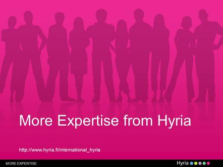 MORE EXPERTISE More Expertise from Hyria