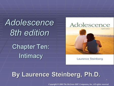 Copyright © 2008 The McGraw-Hill Companies, Inc. All rights reserved. 1 Adolescence 8th edition By Laurence Steinberg, Ph.D. Chapter Ten: Intimacy.