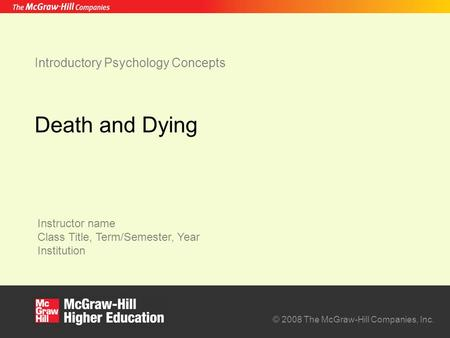 Instructor name Class Title, Term/Semester, Year Institution © 2008 The McGraw-Hill Companies, Inc. Introductory Psychology Concepts Death and Dying.