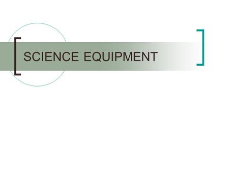 SCIENCE EQUIPMENT. Balance The function of a balance is to mass objects.