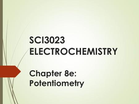 SCI3023 ELECTROCHEMISTRY Chapter 8e: Potentiometry