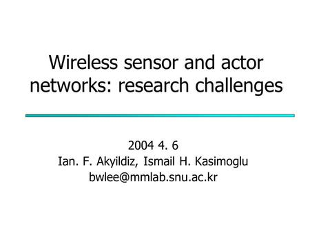 Wireless sensor and actor networks: research challenges 2004 4. 6 Ian. F. Akyildiz, Ismail H. Kasimoglu