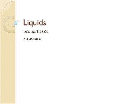 Liquids properties & structure. Energetics of Vaporization when the high energy molecules are lost from the liquid, it lowers the average kinetic energy.