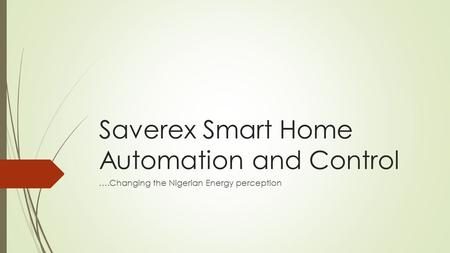 Saverex Smart Home Automation and Control ….Changing the Nigerian Energy perception.