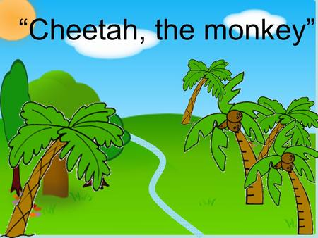 """Cheetah, the monkey"". Today Cheetah the monkey and her mummy are moving to a new beautiful jungle."