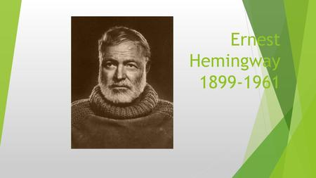 Ernest Hemingway 1899-1961. The Life:  Born on July 21, 1899, in Cicero (now in Oak Park), Illinois, Ernest Hemingway served in World War I and worked.