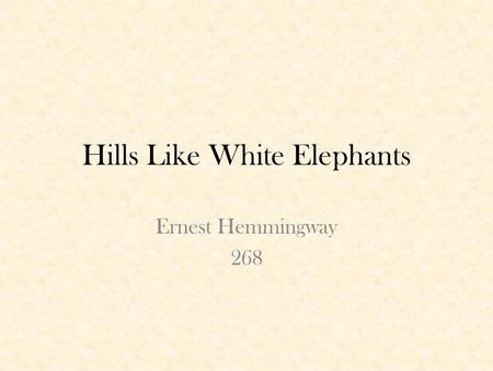 like white elephants essay Hills like white elephants, written by ernest hemingway, is a story that takes place in spain while a man and woman wait for a train the story is set up as a.