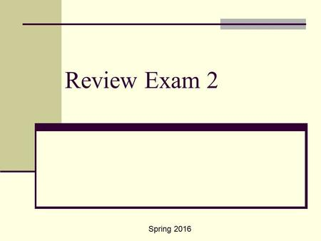 Review Exam 2 Spring 2016.