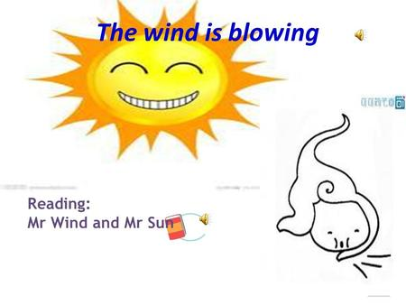 3 9   Reading: Mr Wind and Mr Sun The wind is blowing.