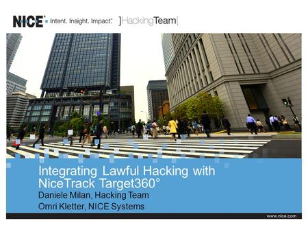 Integrating Lawful Hacking with NiceTrack Target360° Daniele Milan, Hacking Team Omri Kletter, NICE Systems.