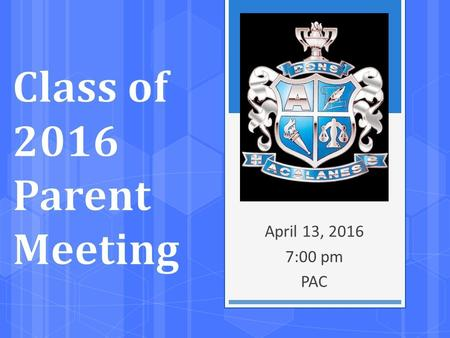 April 13, 2016 7:00 pm PAC. Agenda  Welcome - Parent Liaisons, Student Officers  Memory Boards – Gina Ney, Jodi Lom & Alida Smit  Senior Ball – Sierra.