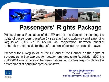 Passengers' Rights Package Proposal for a Regulation of the EP and of the Council concerning the rights of passengers travelling by sea and inland waterway.