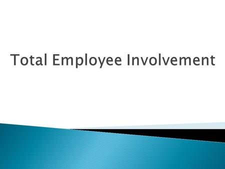  Employee involvement in the organization helps in improving quality and productivity.  Employee involvement motivates people to contribute towards.