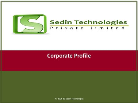 P p © 2006-13 Sedin Technologies Corporate Profile.