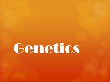Genetics. What is Genetics?  Genetics is a branch of biology that studies how characteristics are passed from one generation to the next.