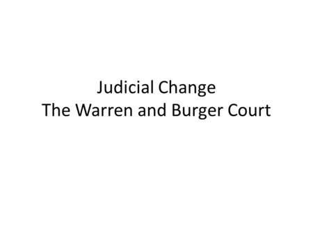 Judicial Change The Warren and Burger Court. Earl Warren.