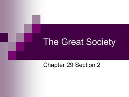 The Great Society Chapter 29 Section 2. Points to Ponder What was LBJ's path to the presidency? What were some of the goals and programs of the Great.