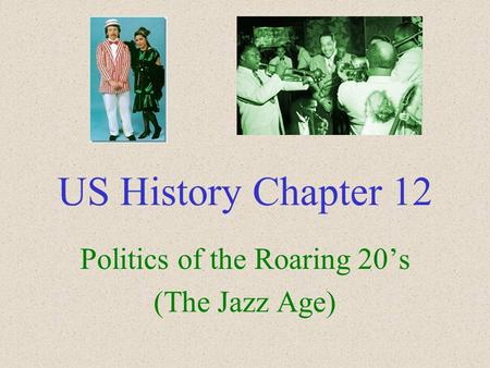 US History Chapter 12 Politics of the Roaring 20's (The Jazz Age)