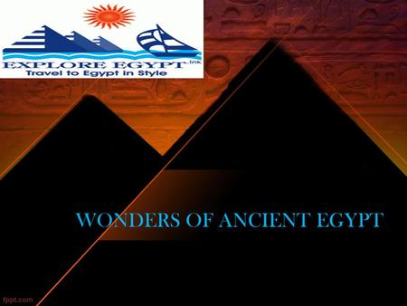 WONDERS OF ANCIENT EGYPT. Seven Wonders of Ancient Egypt Egypt is one of the earliest civilizations on Earth with over 3000 years of ancient civilization.