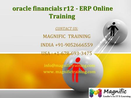 Oracle financials r12 - ERP Online Training CONTACT US: MAGNIFIC TRAINING INDIA +91-9052666559 USA : +1-678-693-3475 www. magnifictraining.com.