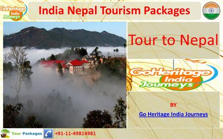 India Nepal Tourism Packages Tour to Nepal BY Go Heritage India Journeys +91-11-49814981.