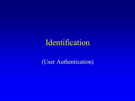 Identification (User Authentication). Model Alice wishes to prove to Bob her identity in order to access a resource, obtain a service etc. Bob may ask.